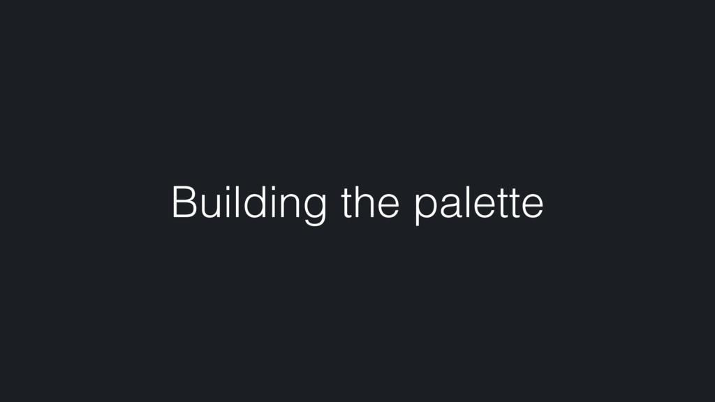 Building the palette
