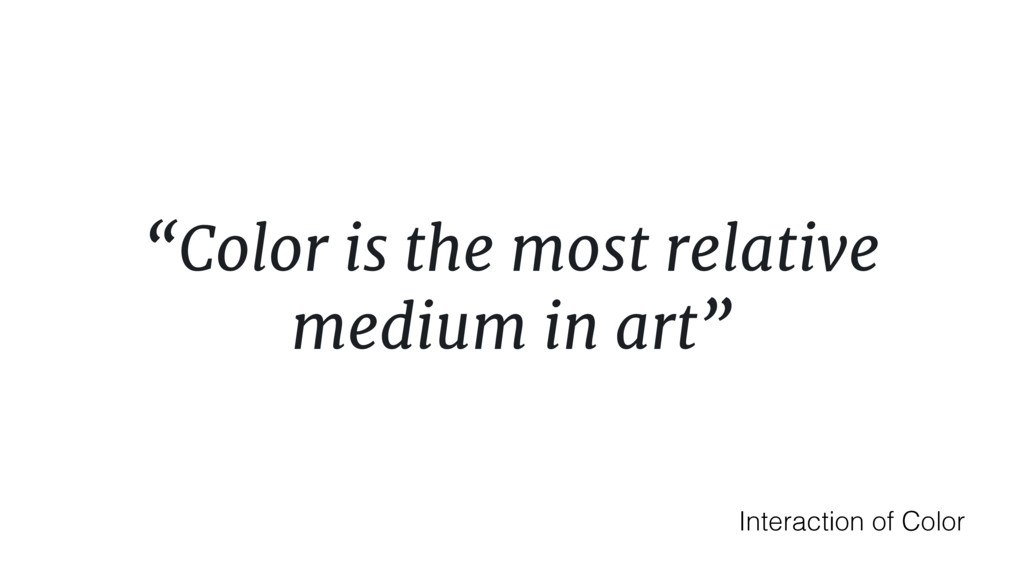 """Color is the most relative medium in art"" Inte..."