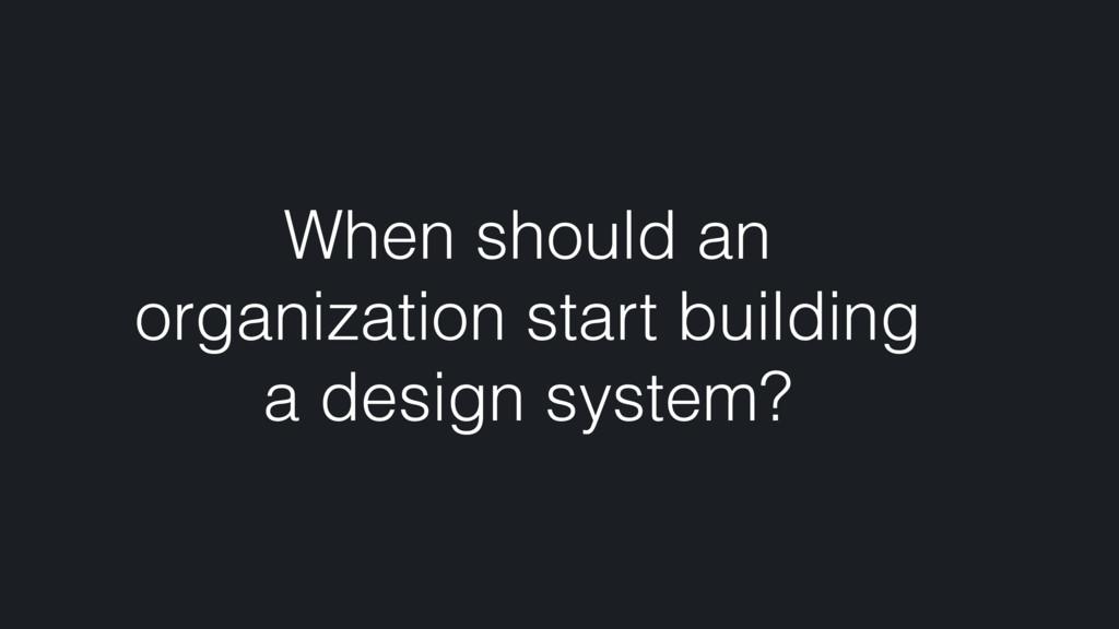 When should an organization start building a de...
