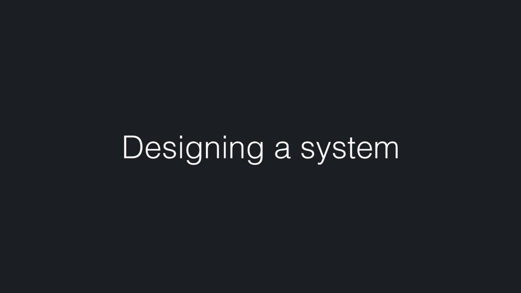 Designing a system