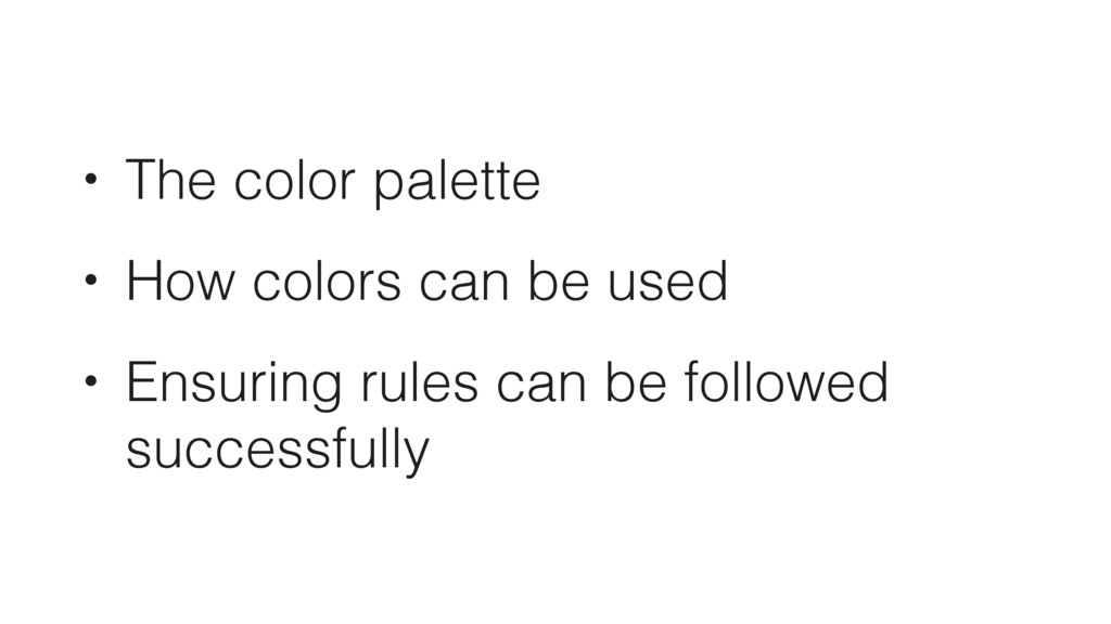 • The color palette • How colors can be used • ...