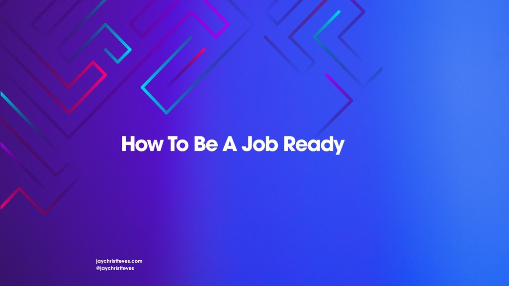 How To Be A Job Ready jaychristteves.com @jaych...