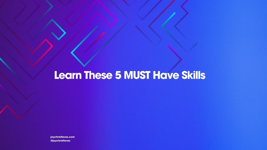 jaychristteves.com @jaychristteves Learn These ...