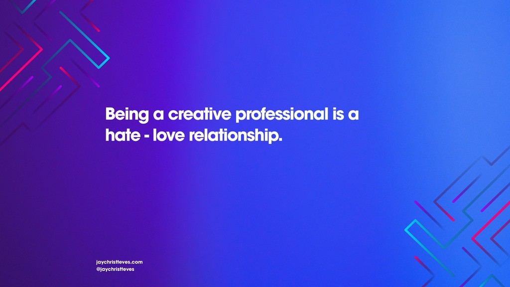 Being a creative professional is a hate - love ...
