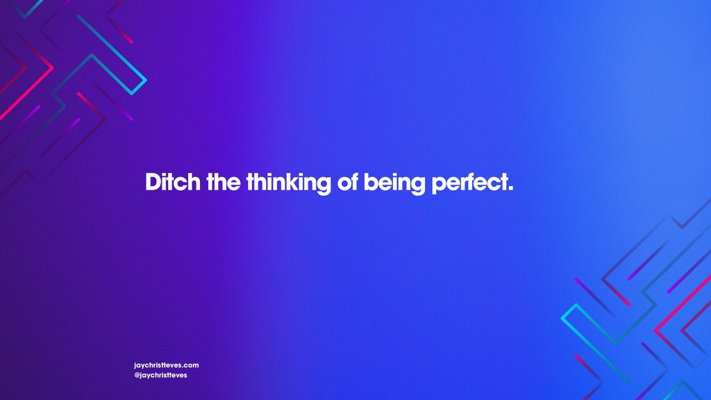 Ditch the thinking of being perfect. jaychristt...
