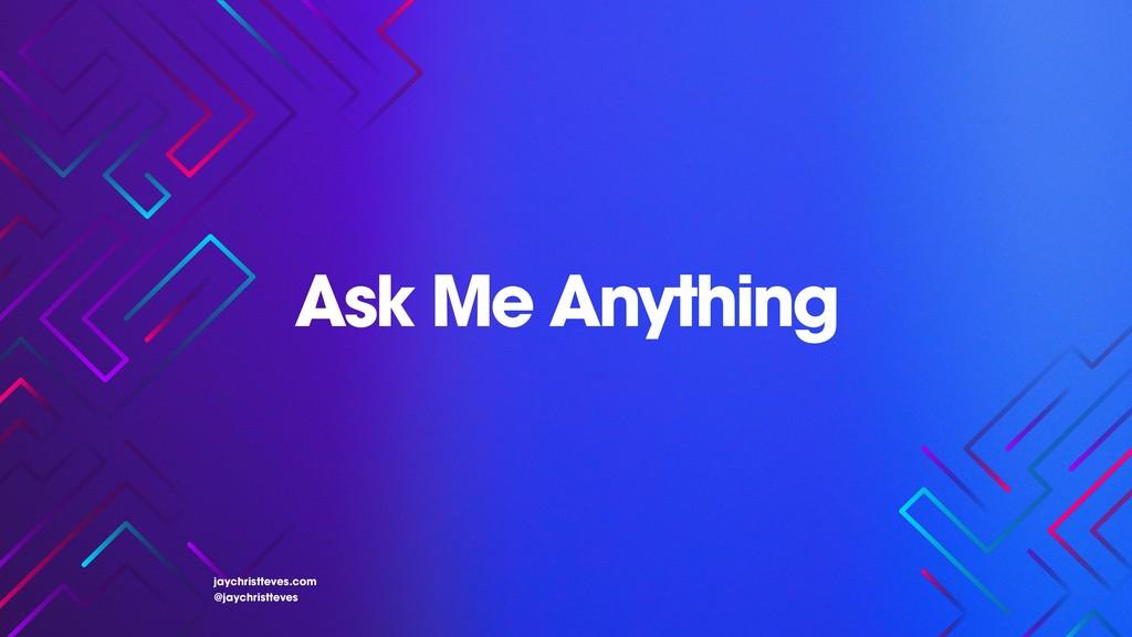 Ask Me Anything jaychristteves.com @jaychristte...