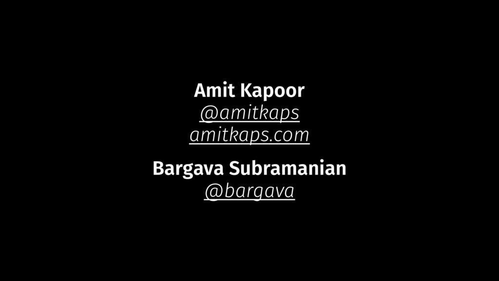 Amit Kapoor @amitkaps amitkaps.com Bargava Subr...