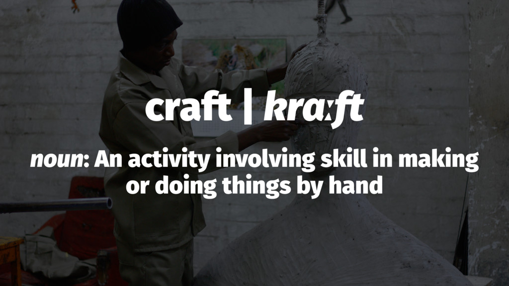 craft | krɑːft noun: An activity involving skil...