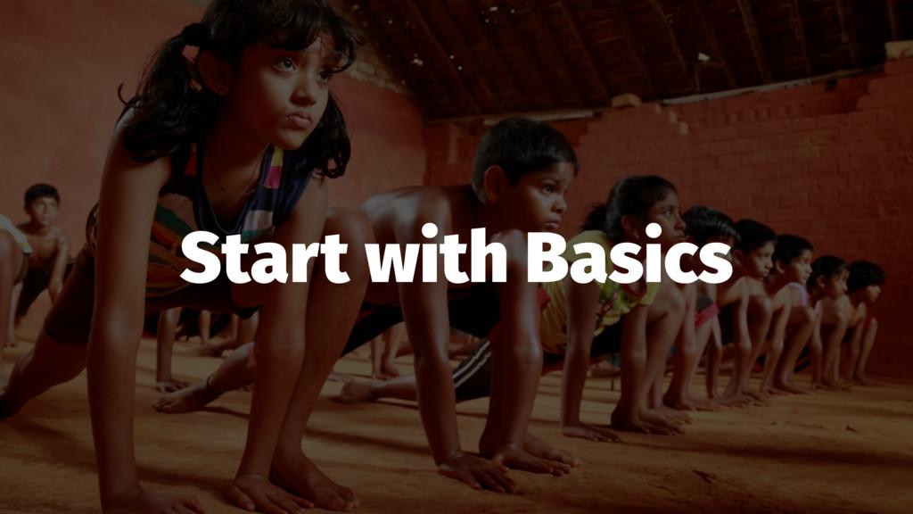 Start with Basics