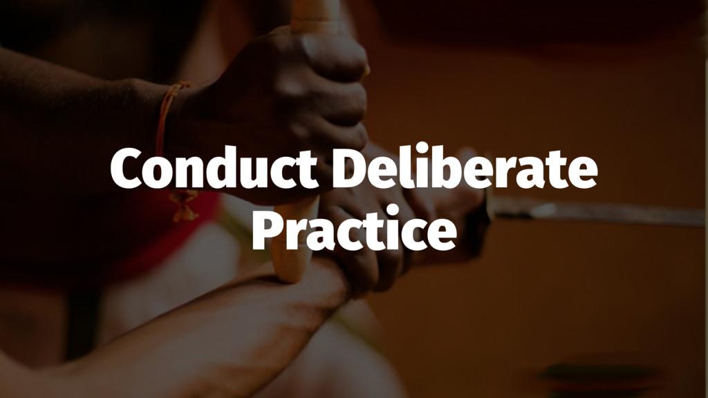 Conduct Deliberate Practice