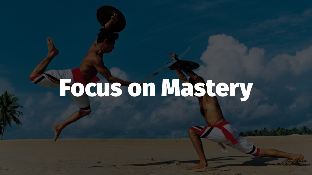 Focus on Mastery