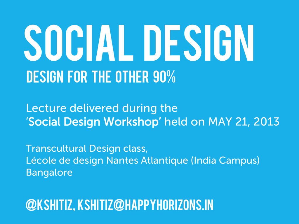 SOCIAL DESIGN Design for the other 90% Lecture ...