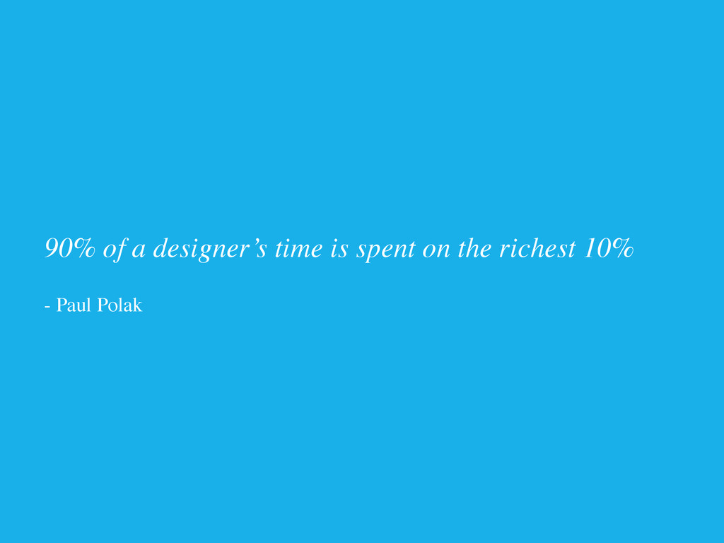 90% of a designer's time is spent on the riches...