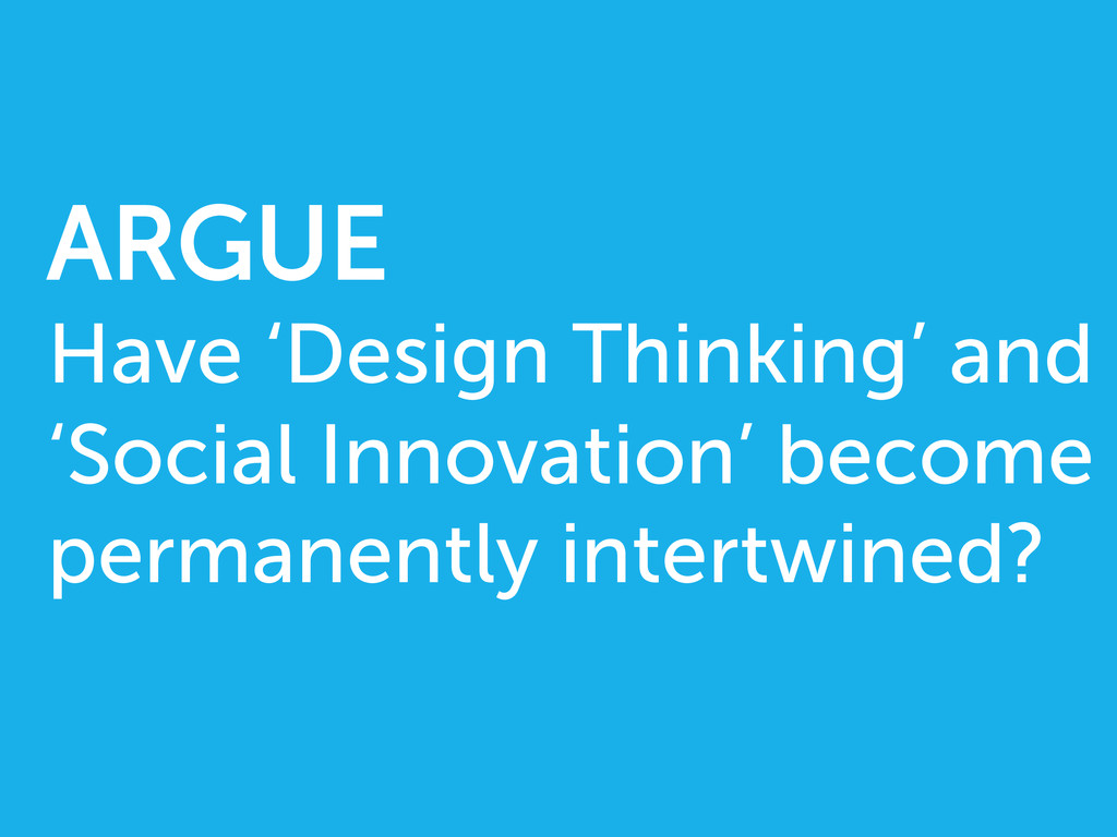 ARGUE Have 'Design Thinking' and 'Social Innova...