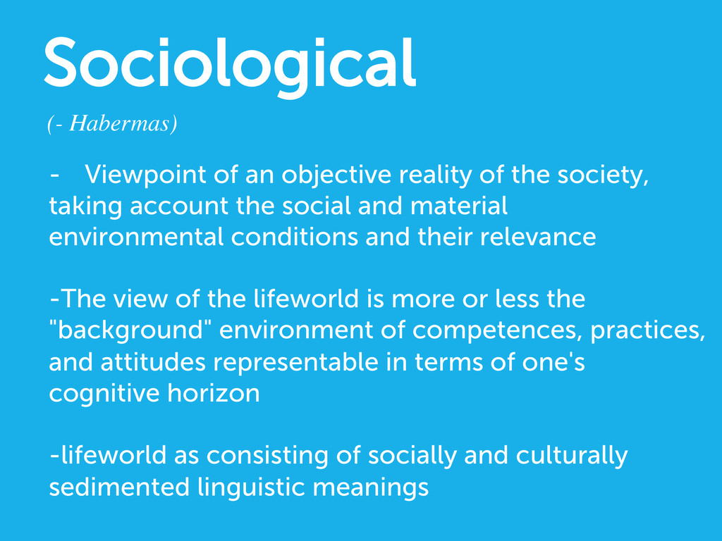 Sociological (- Habermas)  - Viewpoint of an...