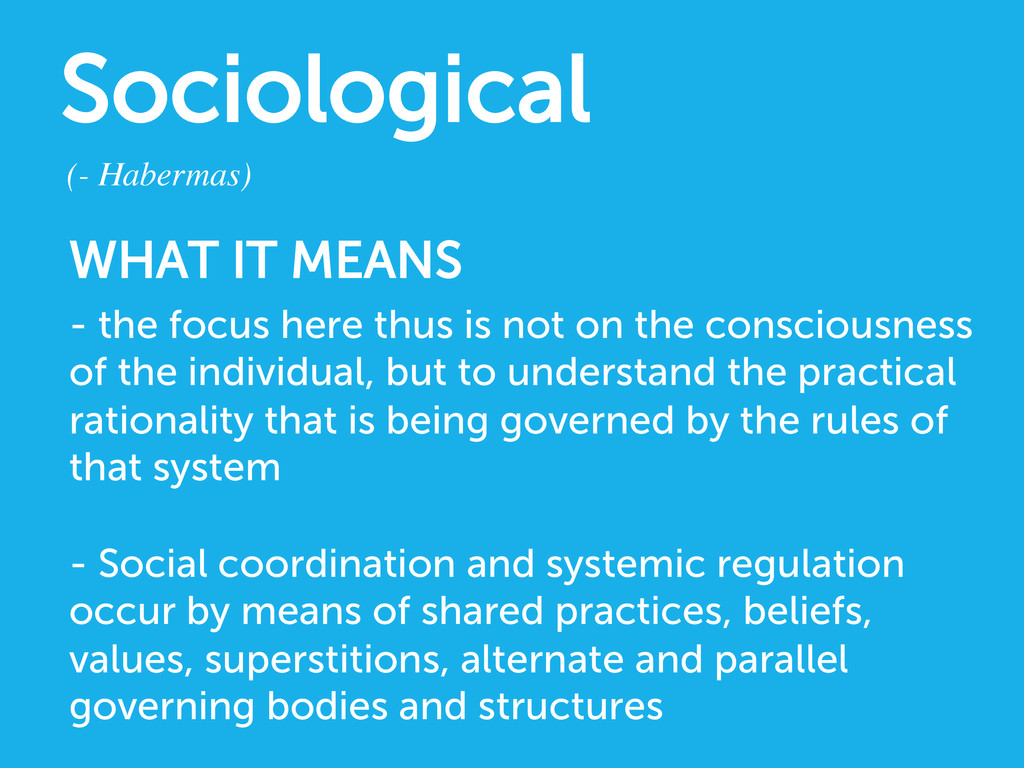 Sociological (- Habermas)  WHAT IT MEANS - th...