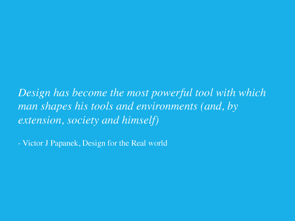 Design has become the most powerful tool with w...