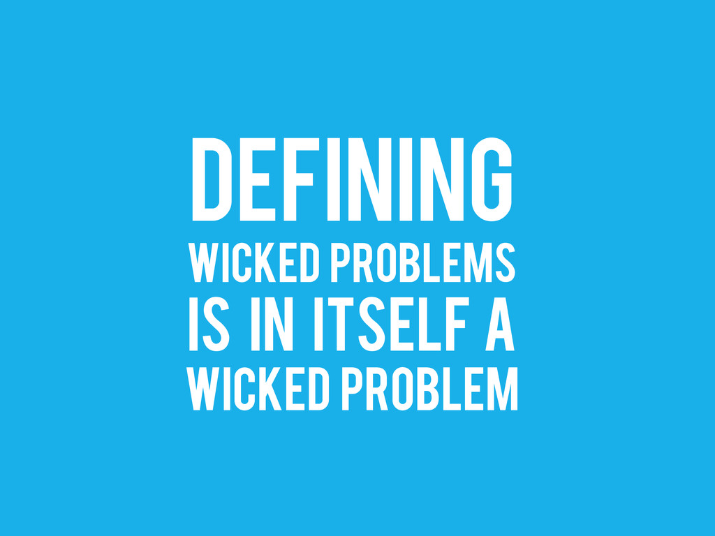 DEFINING WICKED PROBLEMS IS IN ITSELF A WICKED ...
