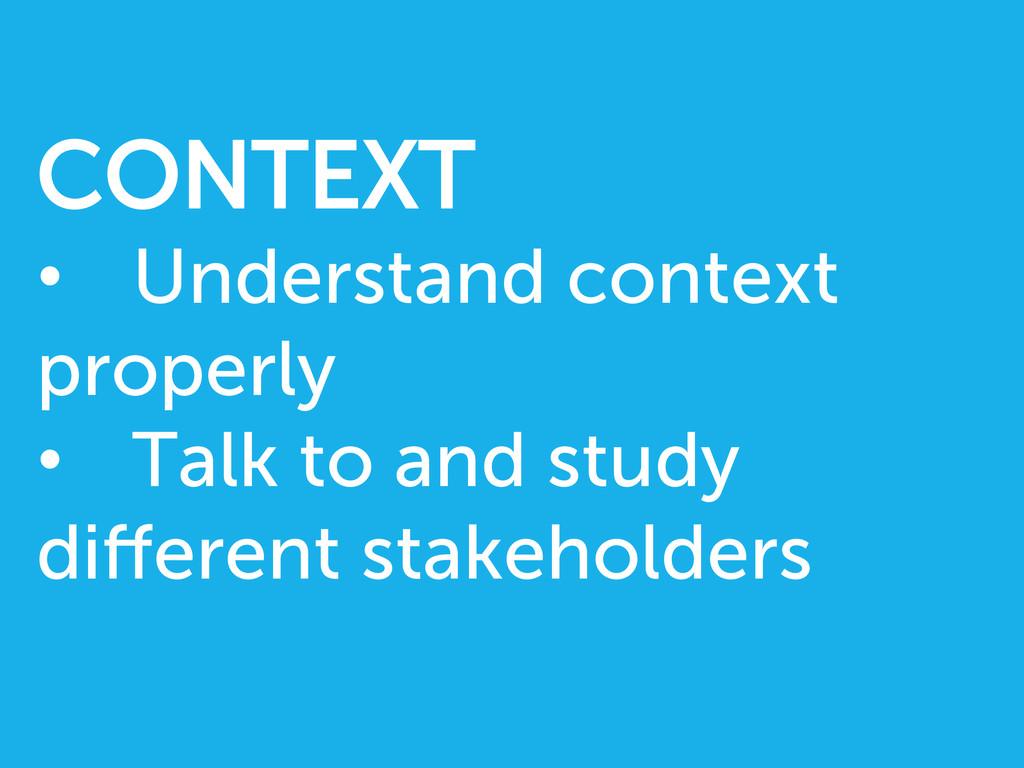 CONTEXT • Understand context properly • Talk ...