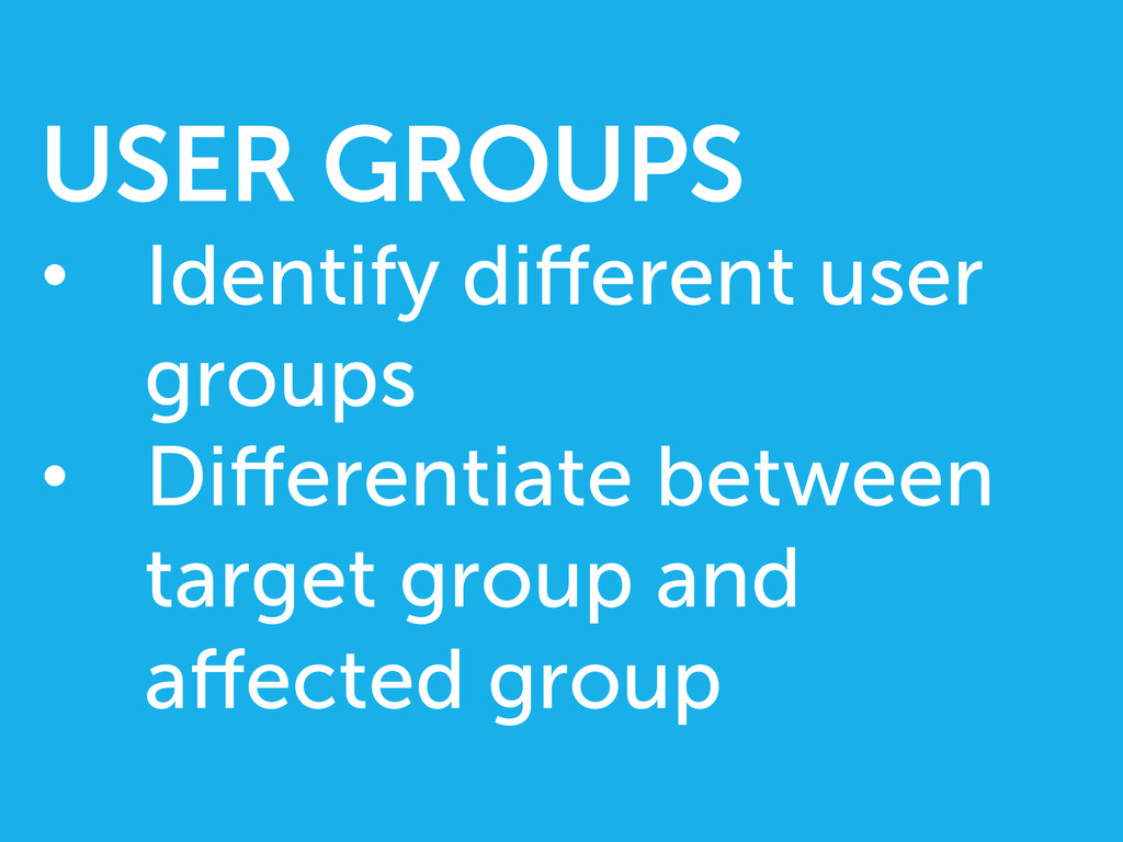 USER GROUPS • Identify different user groups •...