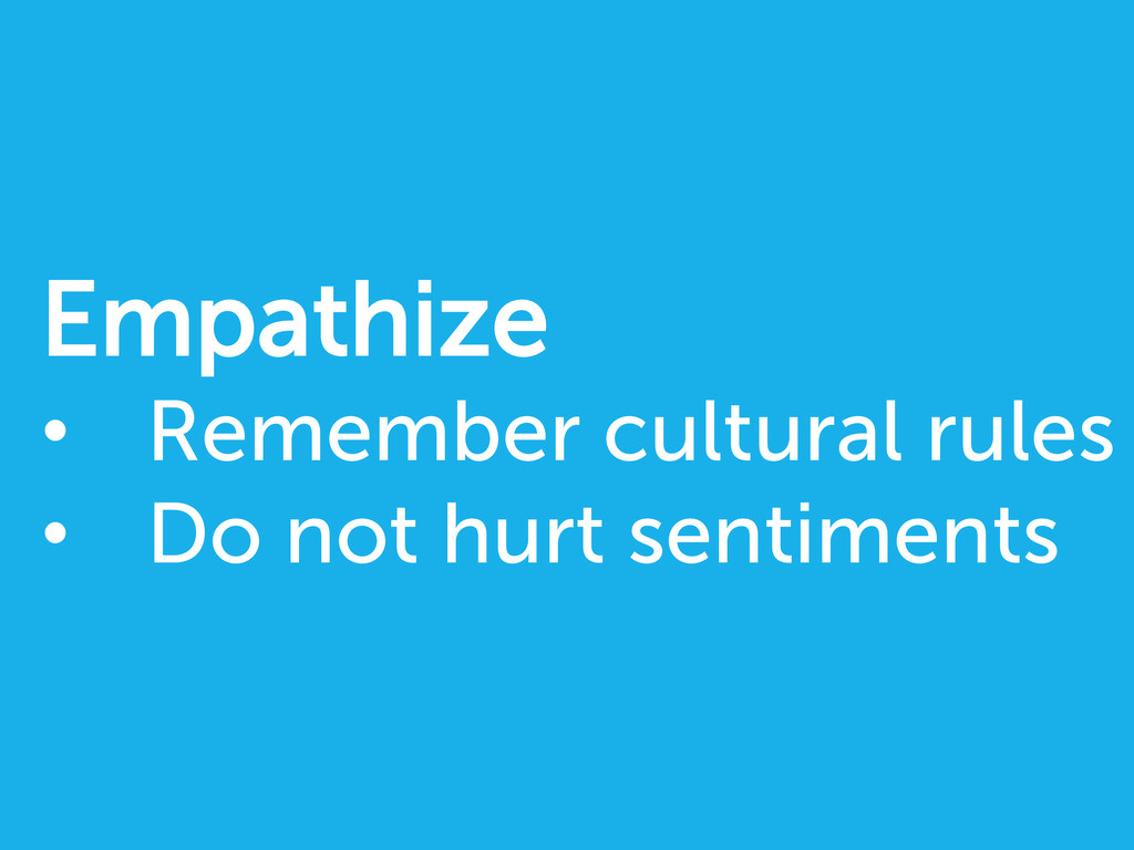 Empathize • Remember cultural rules • Do not ...