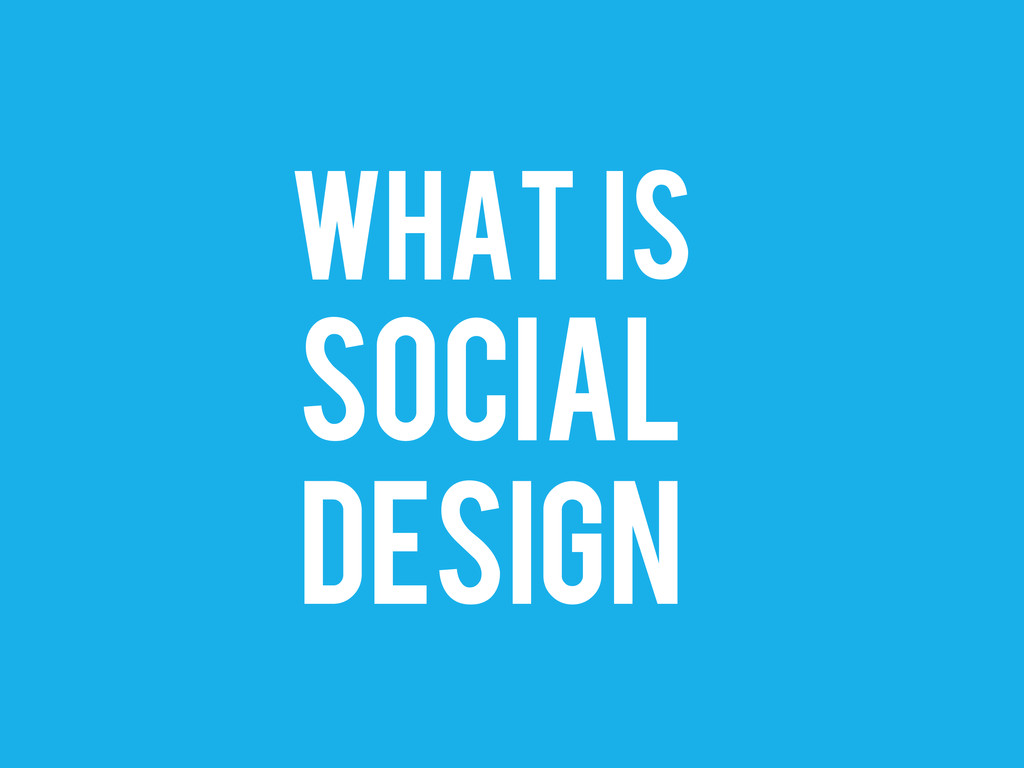 WHAT IS SOCIAL DESIGN