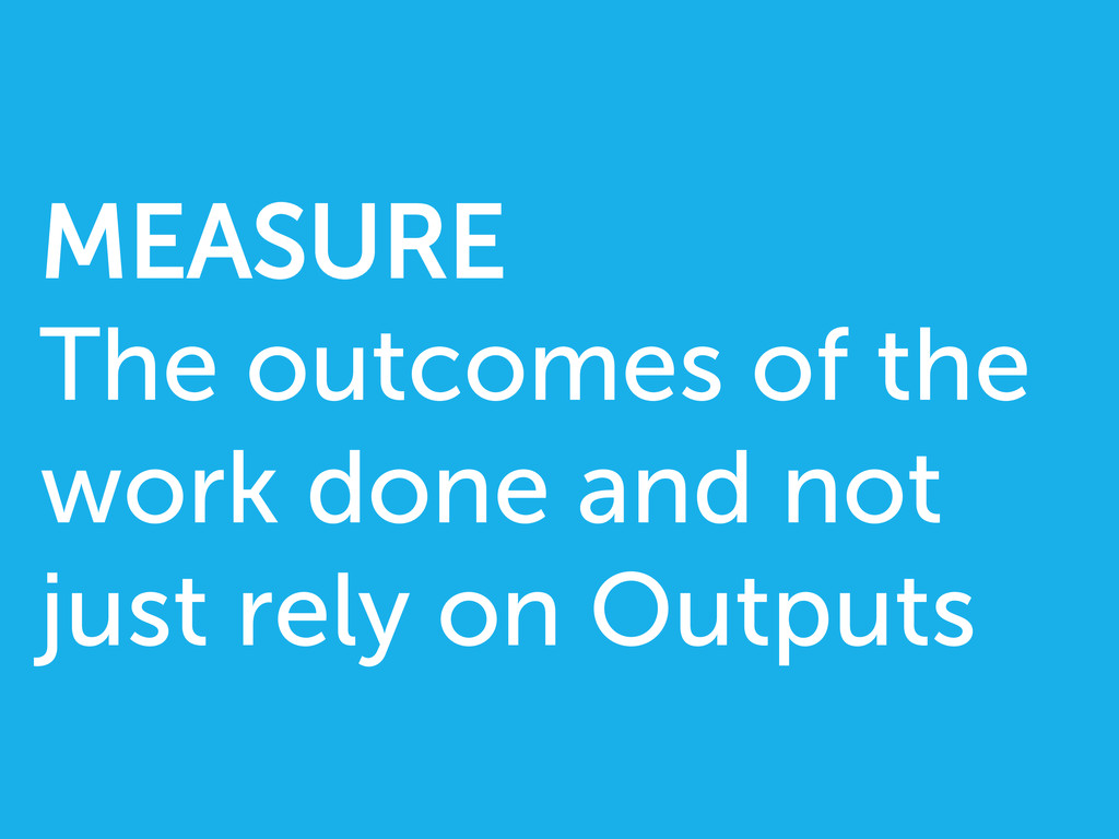 MEASURE The outcomes of the work done and not j...