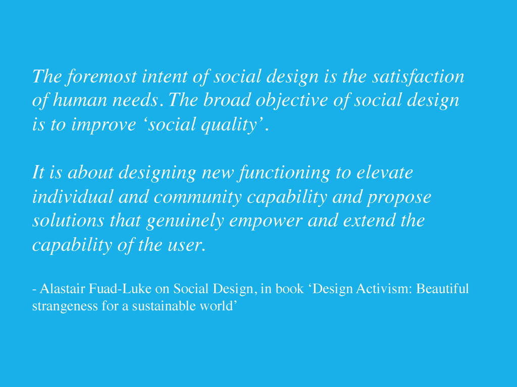 The foremost intent of social design is the sat...