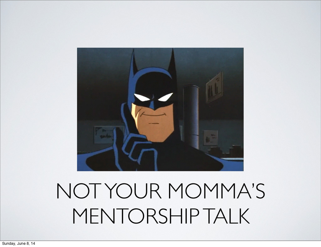 NOT YOUR MOMMA'S MENTORSHIP TALK Sunday, June 8...