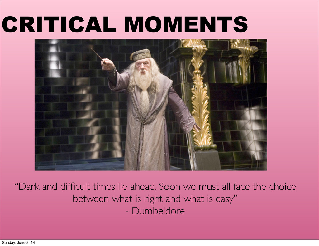 """CRITICAL MOMENTS """"Dark and difficult times lie a..."""