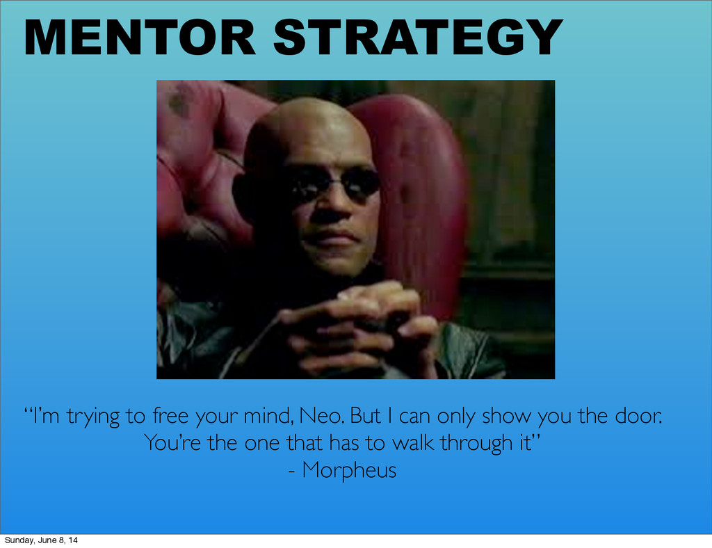 """MENTOR STRATEGY """"I'm trying to free your mind, ..."""