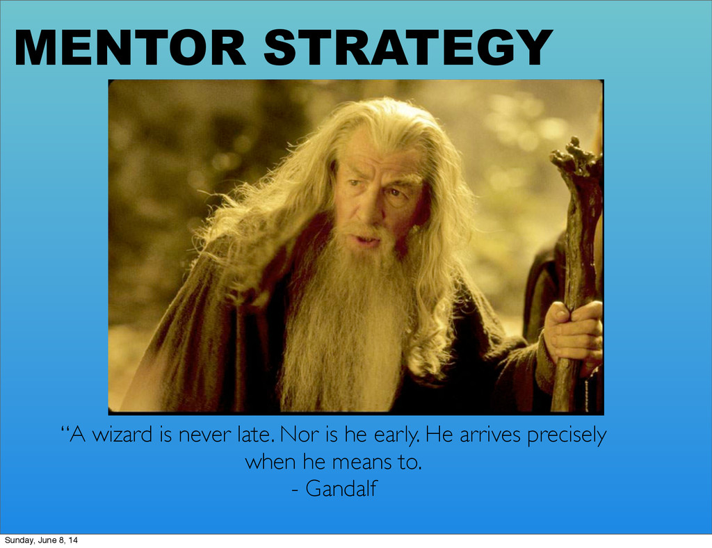"""MENTOR STRATEGY """"A wizard is never late. Nor is..."""