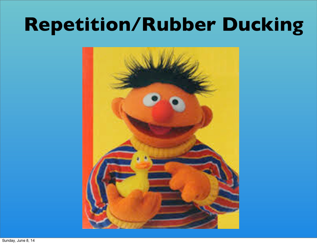 Repetition/Rubber Ducking Sunday, June 8, 14