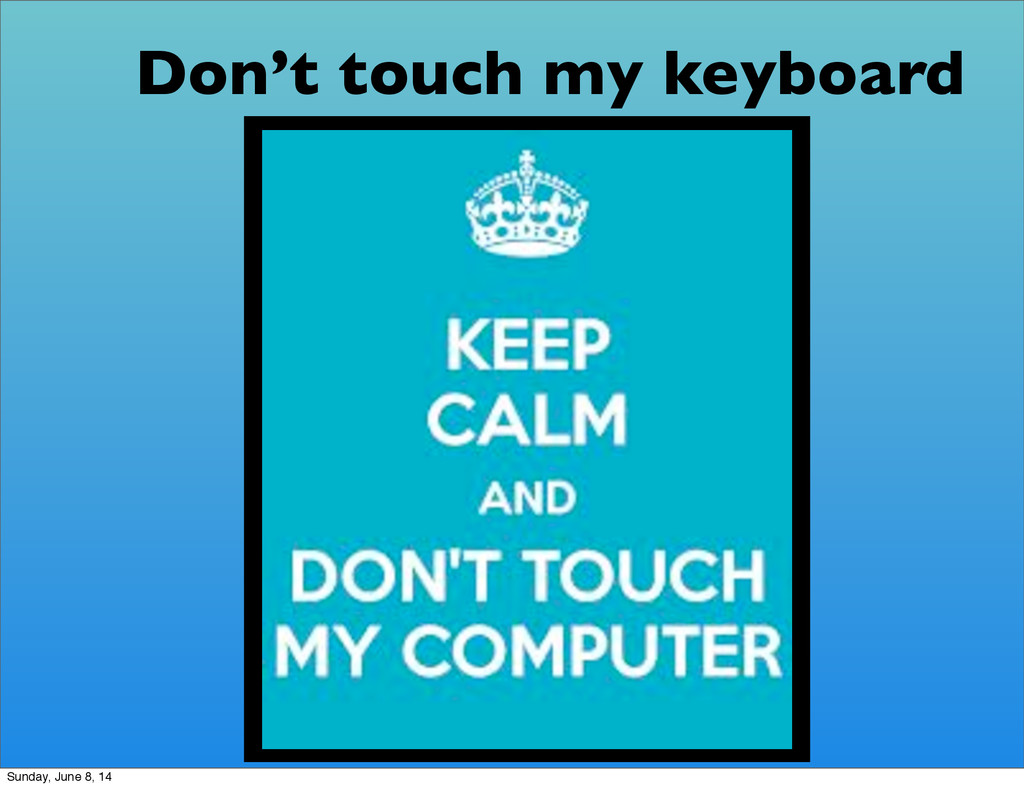 Don't touch my keyboard Sunday, June 8, 14