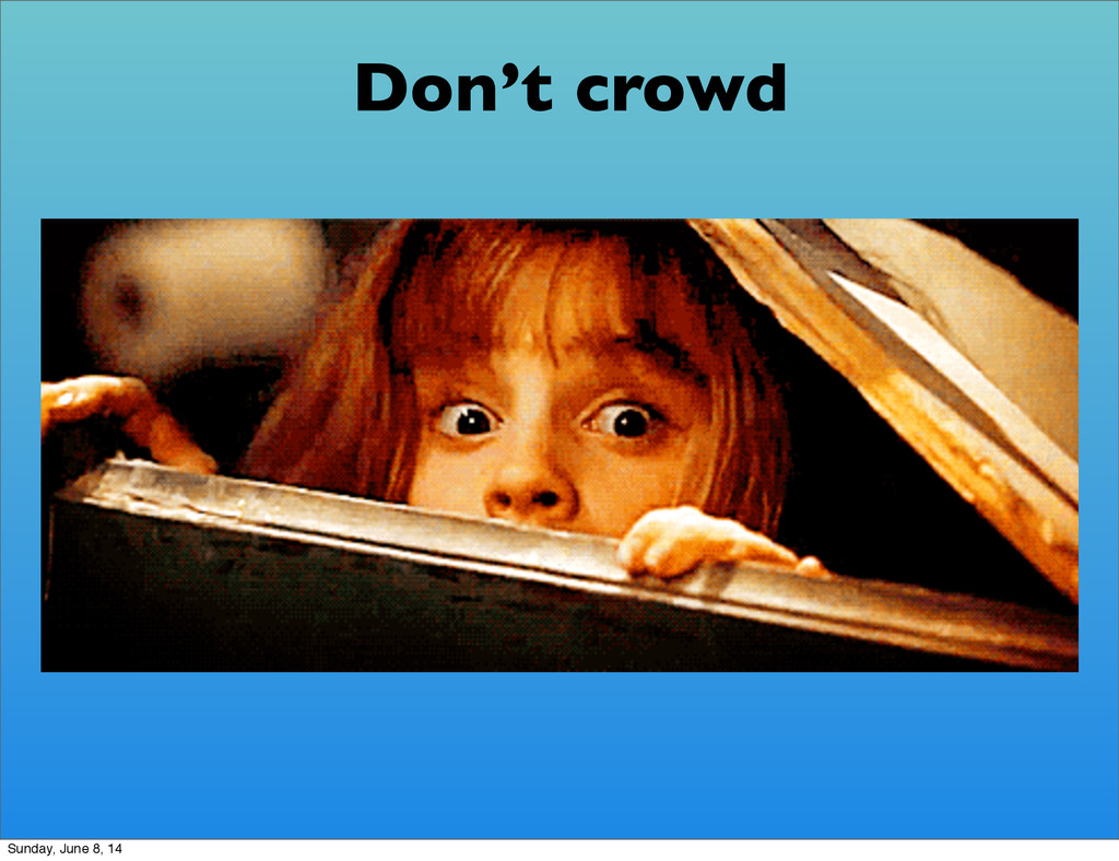 Don't crowd Sunday, June 8, 14