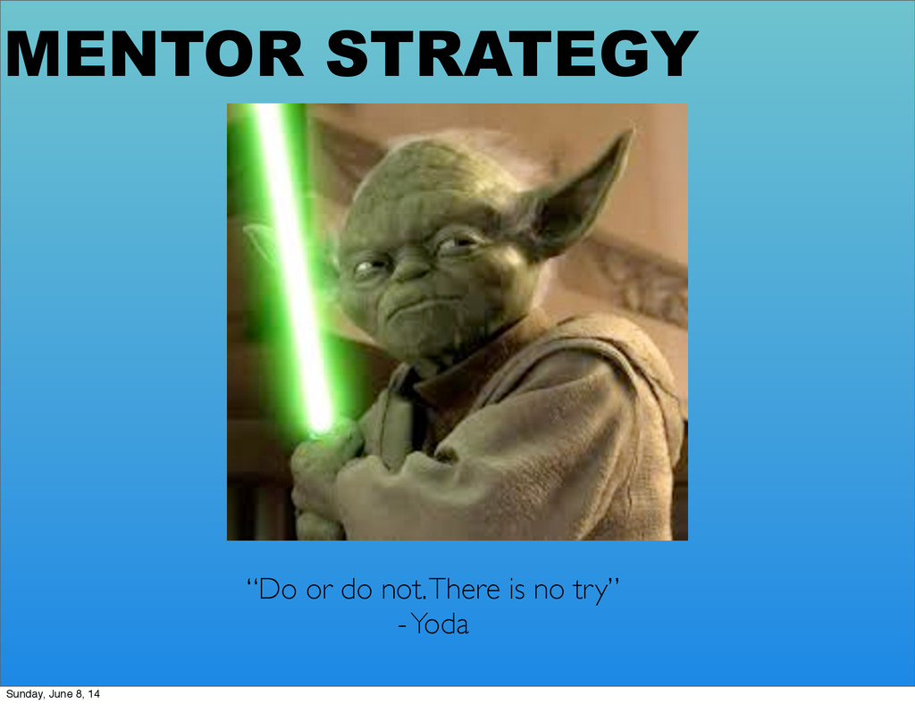 """MENTOR STRATEGY """"Do or do not. There is no try""""..."""