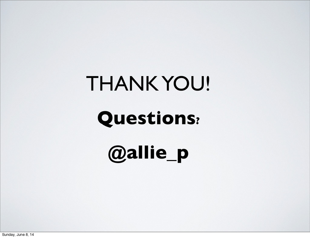 THANK YOU! Questions? @allie_p Sunday, June 8, ...