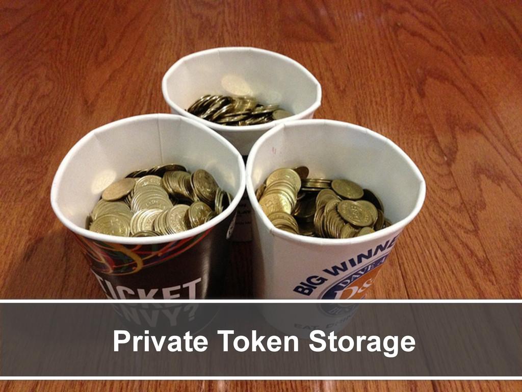 Private Token Storage