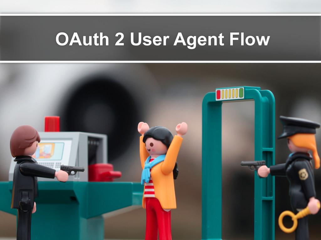 OAuth 2 User Agent Flow