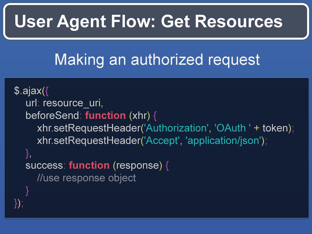 User Agent Flow: Get Resources $.ajax({ url: re...