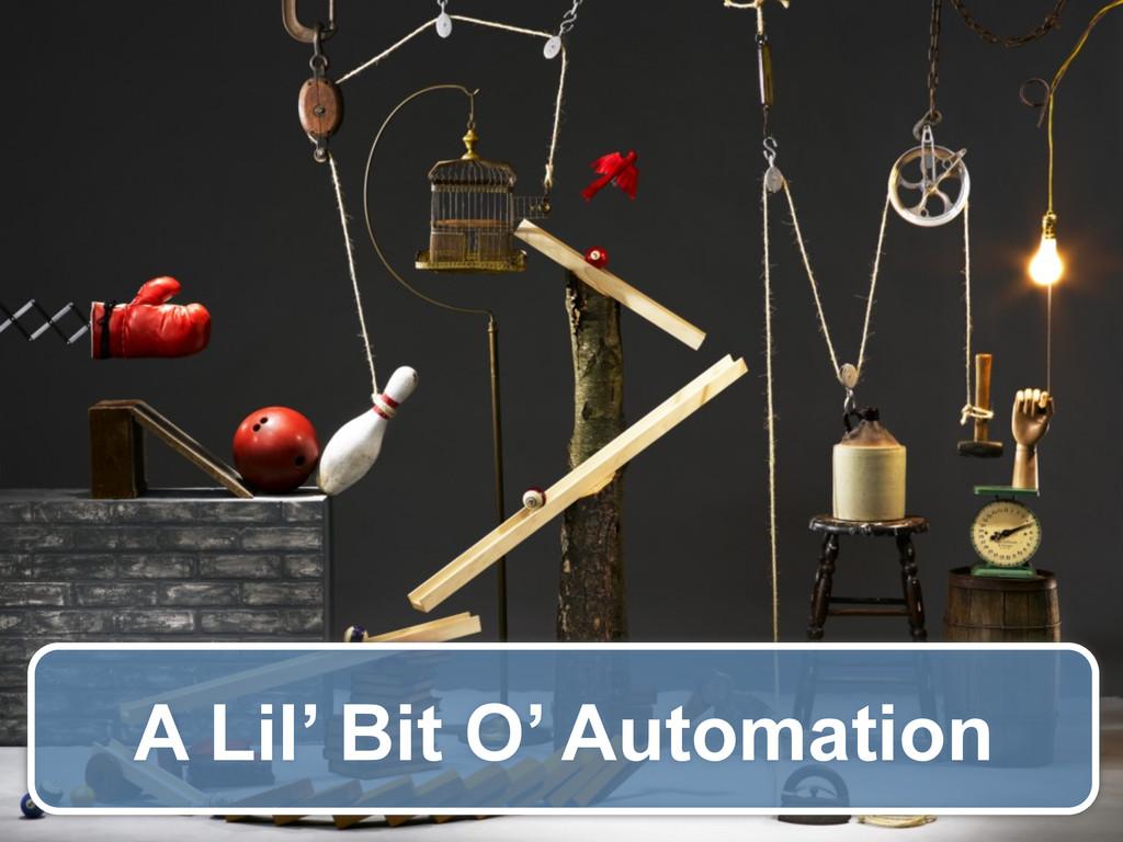 A Lil' Bit O' Automation