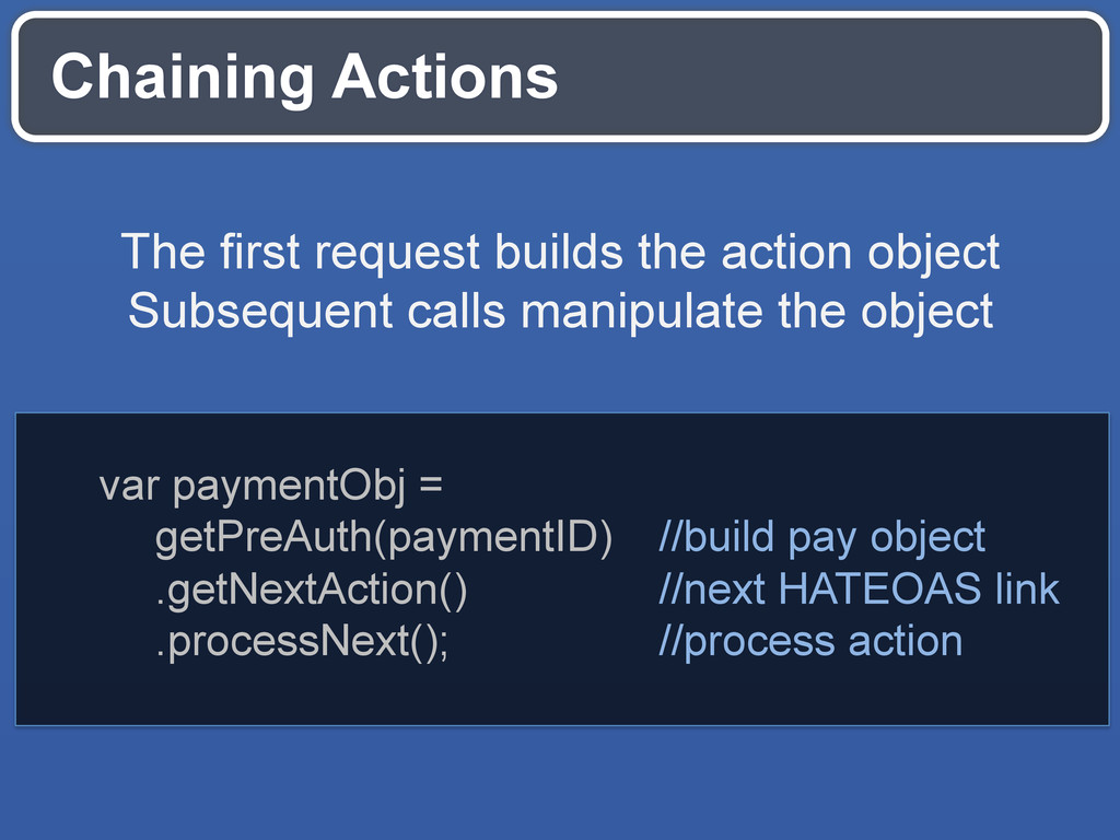 Chaining Actions var paymentObj = getPreAuth(pa...