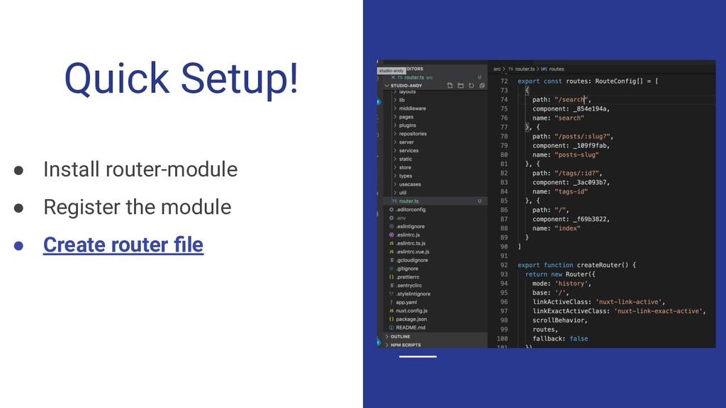 Quick Setup! ● Install router-module ● Register...
