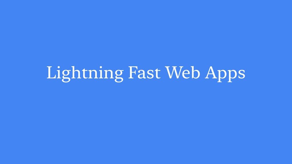 Lightning Fast Web Apps