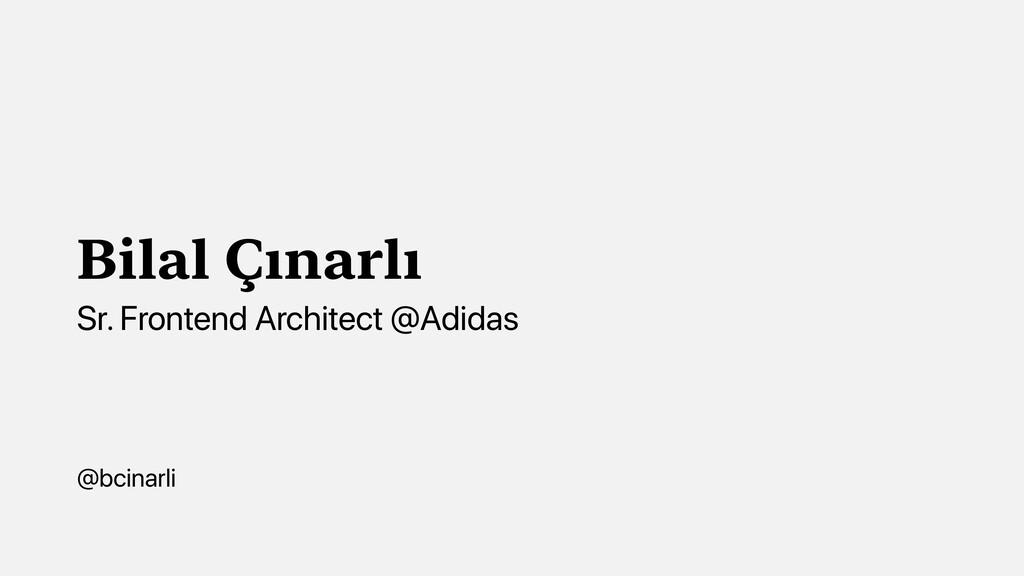 Bilal Çınarlı Sr. Frontend Architect @Adidas @b...