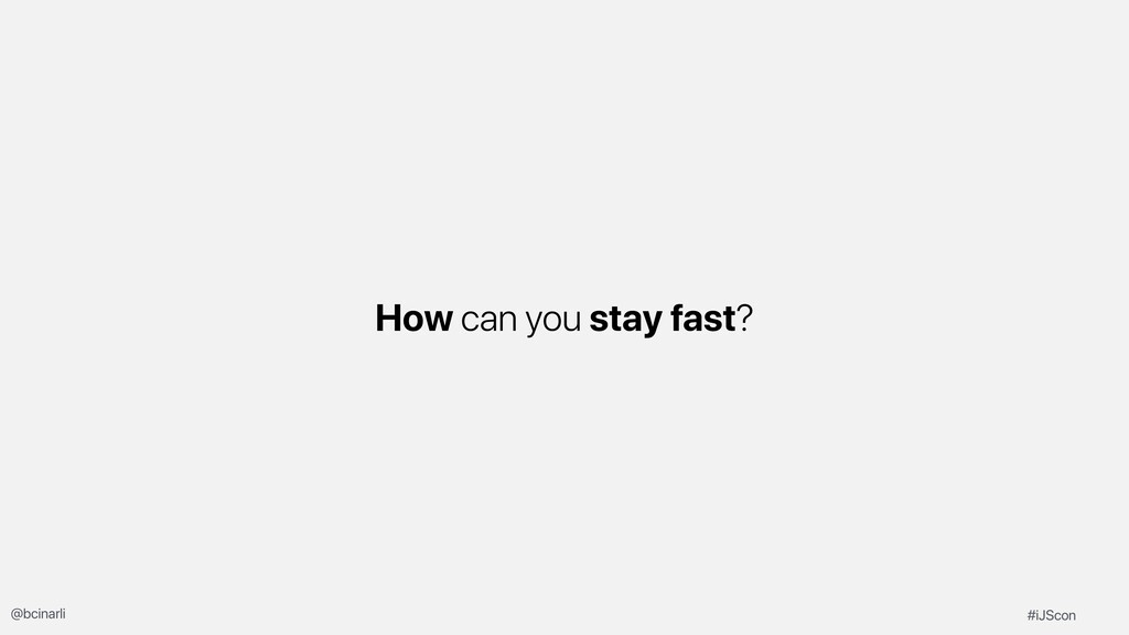 How can you stay fast? #iJScon @bcinarli