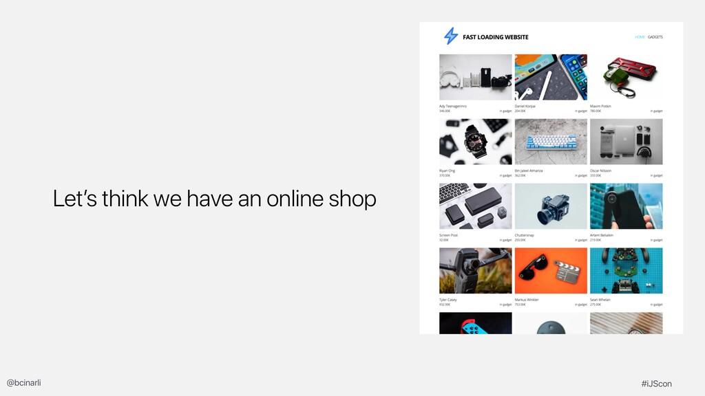 Let's think we have an online shop #iJScon @bci...