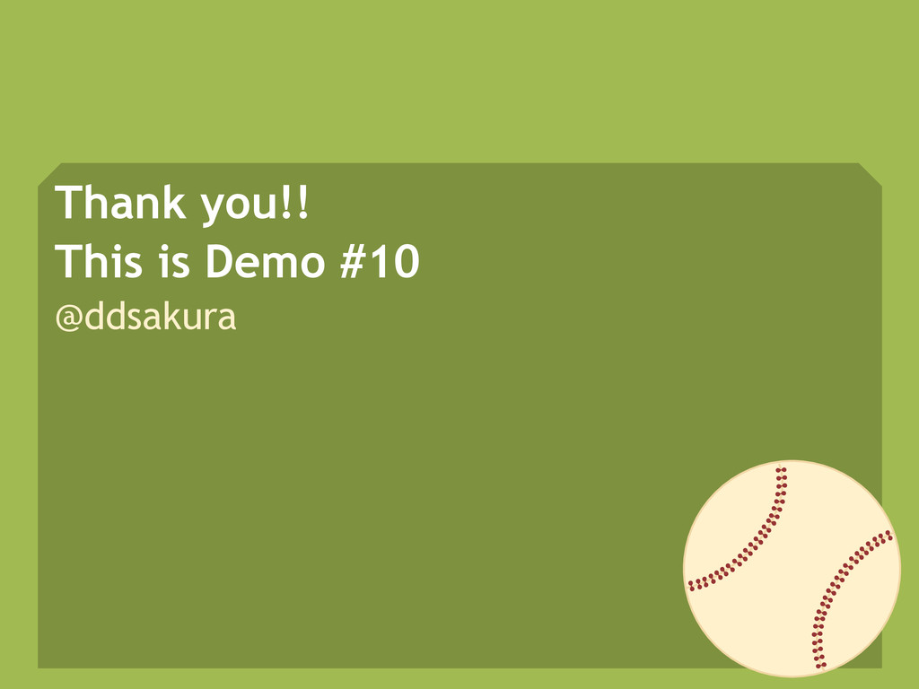 Thank you!! This is Demo #10 @ddsakura