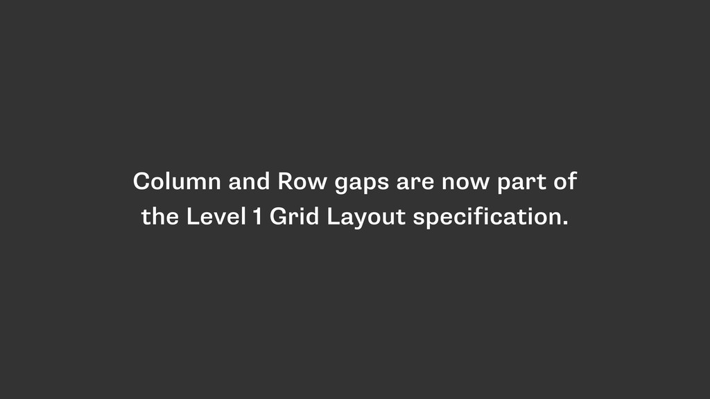 Column and Row gaps are now part of the Level 1...