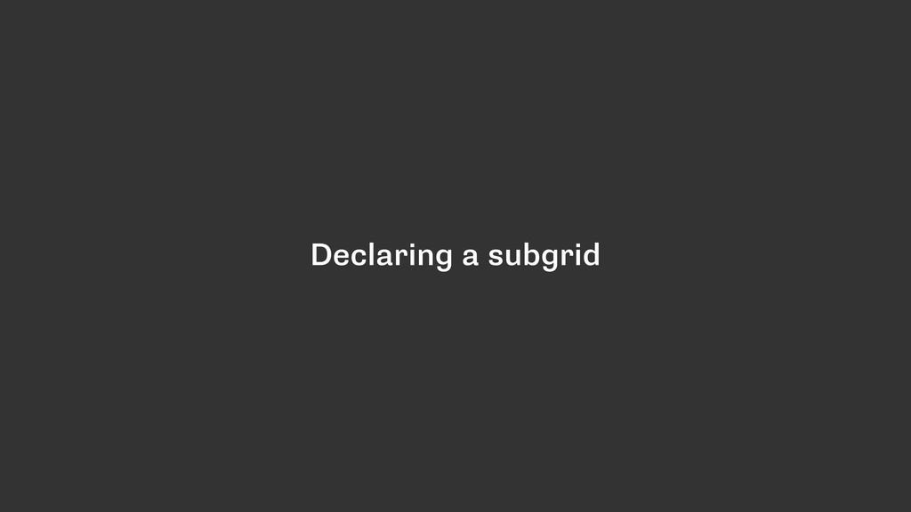 Declaring a subgrid